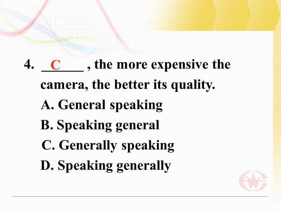 4. ______ , the more expensive the camera, the better its quality.
