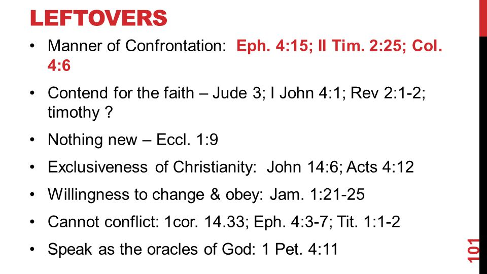 Leftovers Manner of Confrontation: Eph. 4:15; II Tim. 2:25; Col. 4:6