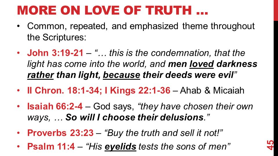 More on Love of Truth … Common, repeated, and emphasized theme throughout the Scriptures: