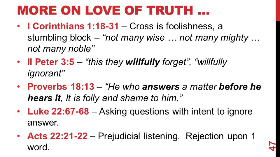 More on Love of Truth … I Corinthians 1:18-31 – Cross is foolishness, a stumbling block – not many wise … not many mighty … not many noble