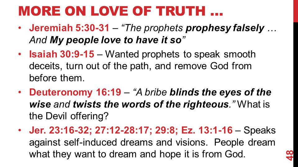 More on Love of Truth … Jeremiah 5:30-31 – The prophets prophesy falsely … And My people love to have it so