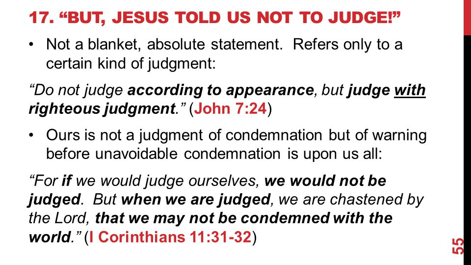 17. But, Jesus Told Us Not To Judge!
