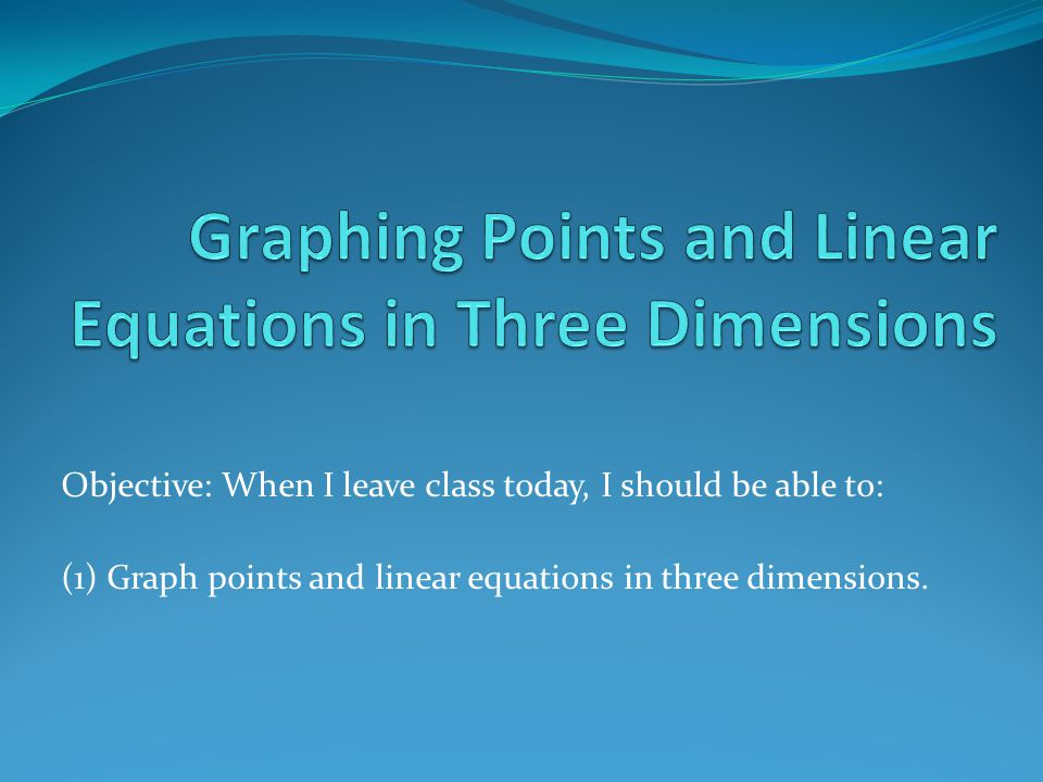Graphing Points and Linear Equations in Three Dimensions