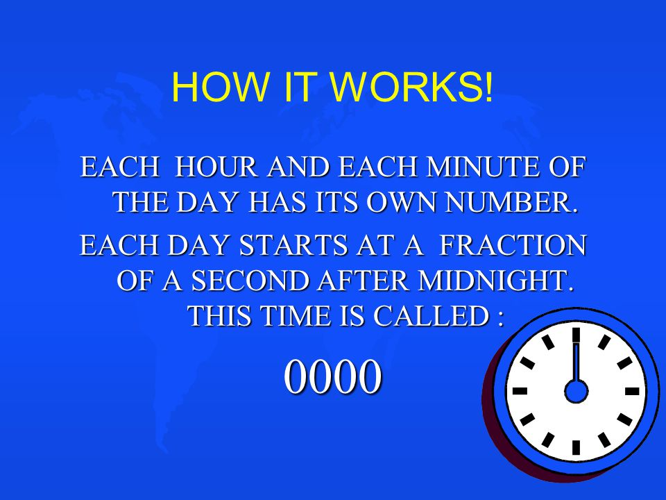 EACH HOUR AND EACH MINUTE OF THE DAY HAS ITS OWN NUMBER.