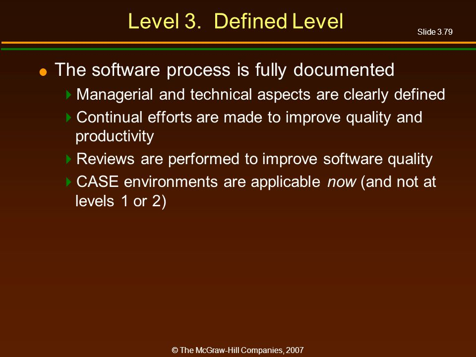 Level 3. Defined Level The software process is fully documented