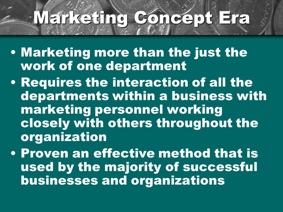 Marketing Concept Era Marketing more than the just the work of one department.