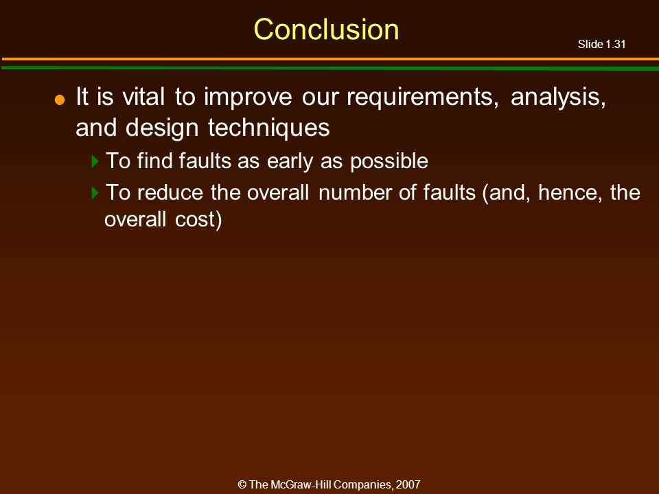 Conclusion It is vital to improve our requirements, analysis, and design techniques. To find faults as early as possible.