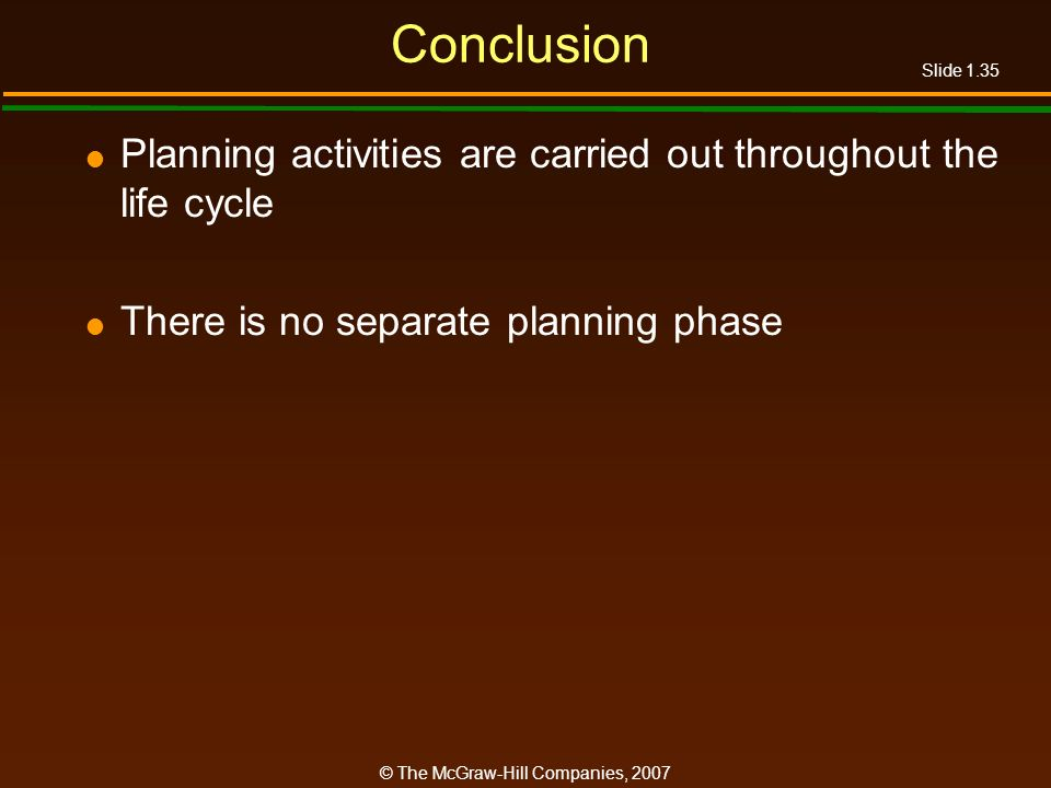 Conclusion Planning activities are carried out throughout the life cycle.