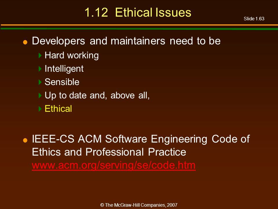 1.12 Ethical Issues Developers and maintainers need to be