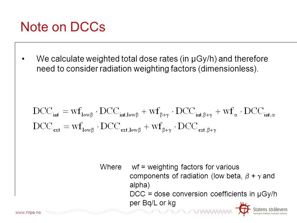 Note on DCCs We calculate weighted total dose rates (in µGy/h) and therefore need to consider radiation weighting factors (dimensionless).
