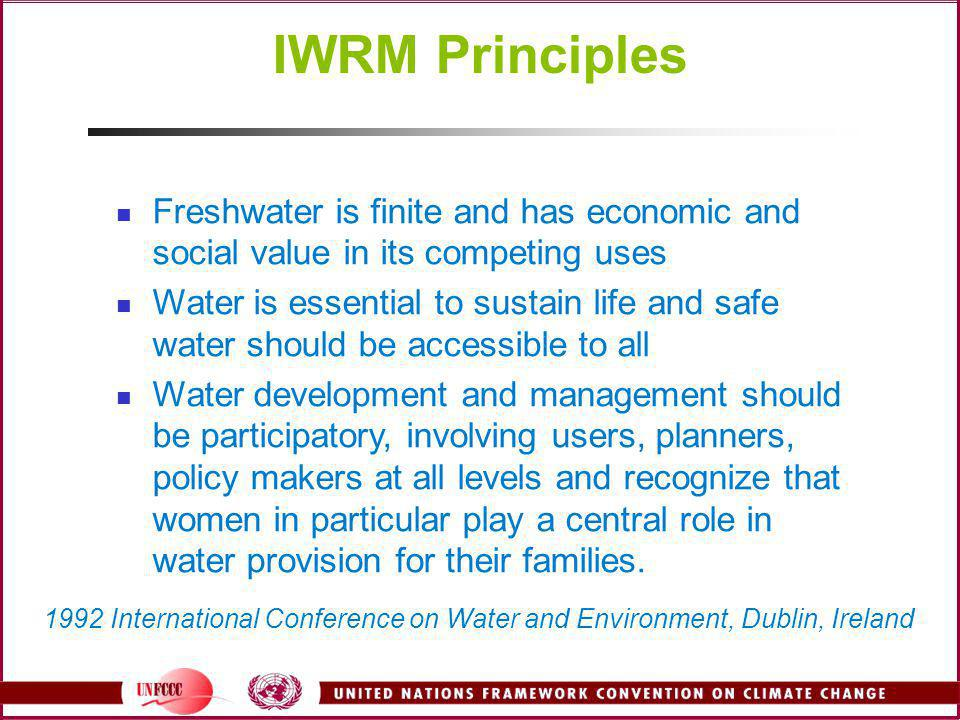 IWRM Principles Freshwater is finite and has economic and social value in its competing uses.