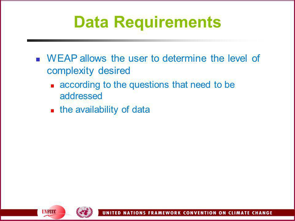 Data Requirements WEAP allows the user to determine the level of complexity desired. according to the questions that need to be addressed.