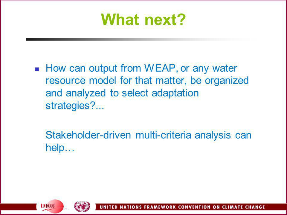 What next How can output from WEAP, or any water resource model for that matter, be organized and analyzed to select adaptation strategies ...