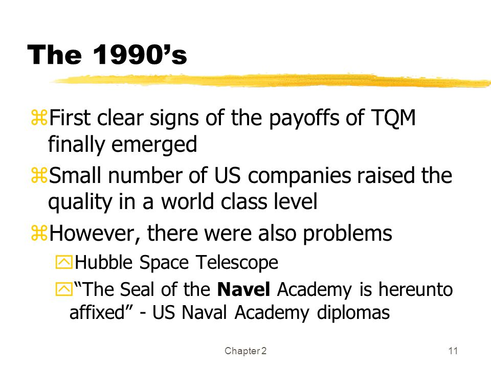 The 1990's First clear signs of the payoffs of TQM finally emerged