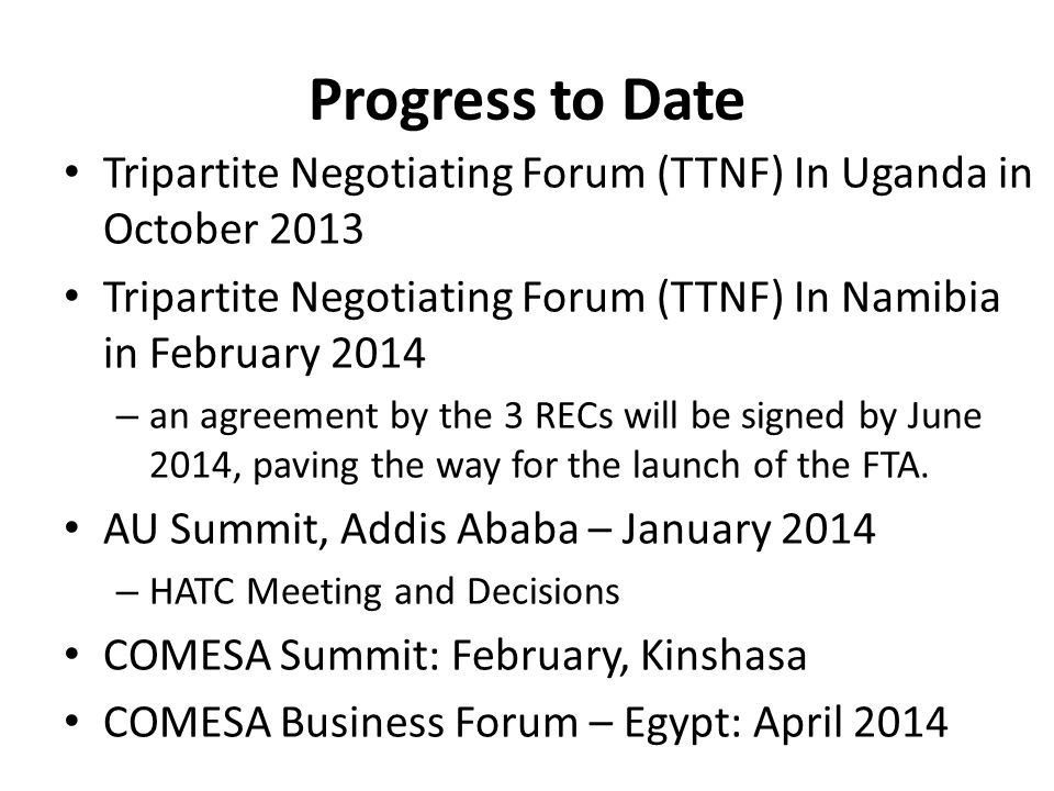 Progress to Date Tripartite Negotiating Forum (TTNF) In Uganda in October 2013. Tripartite Negotiating Forum (TTNF) In Namibia in February 2014.
