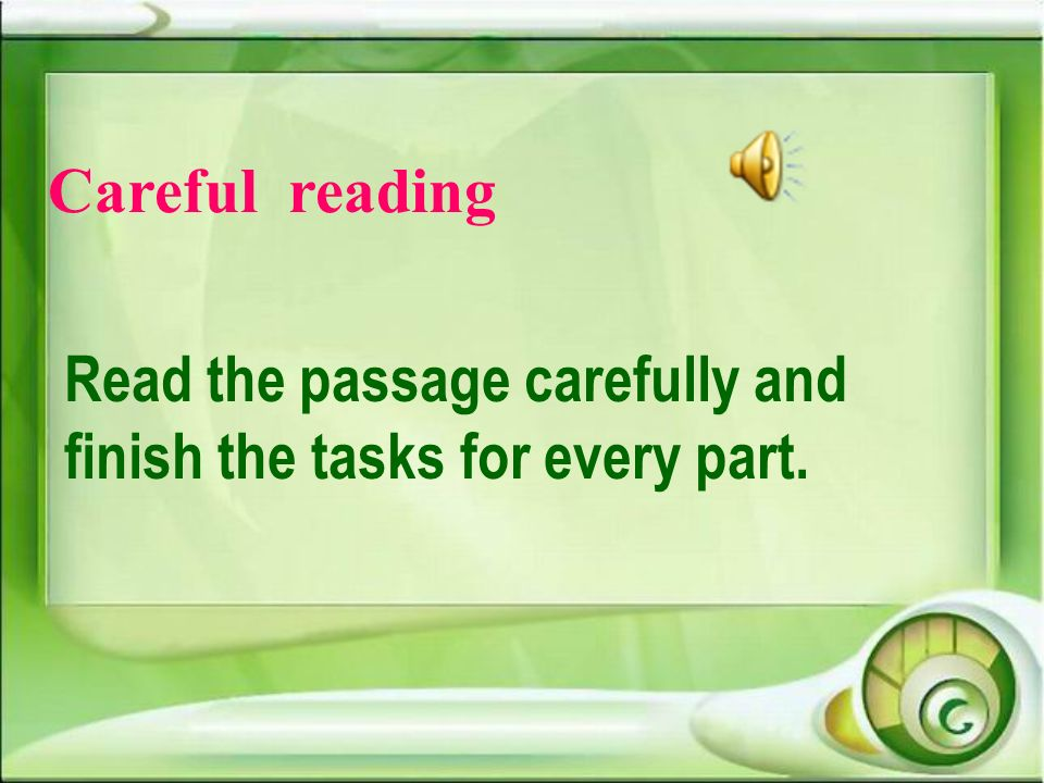 Careful reading Read the passage carefully and finish the tasks for every part.