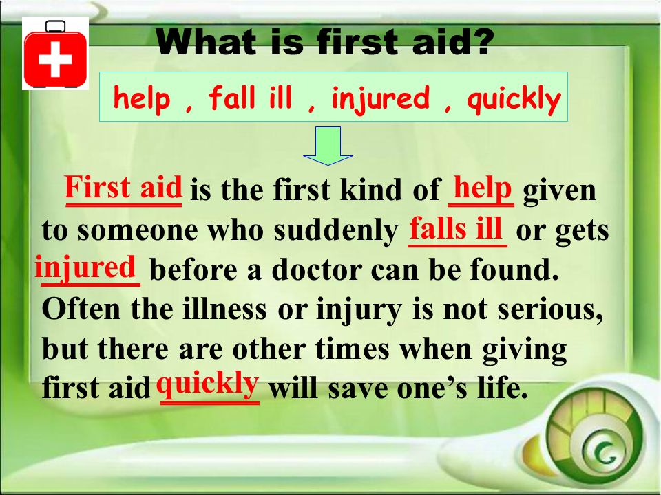 What is first aid help , fall ill , injured , quickly.