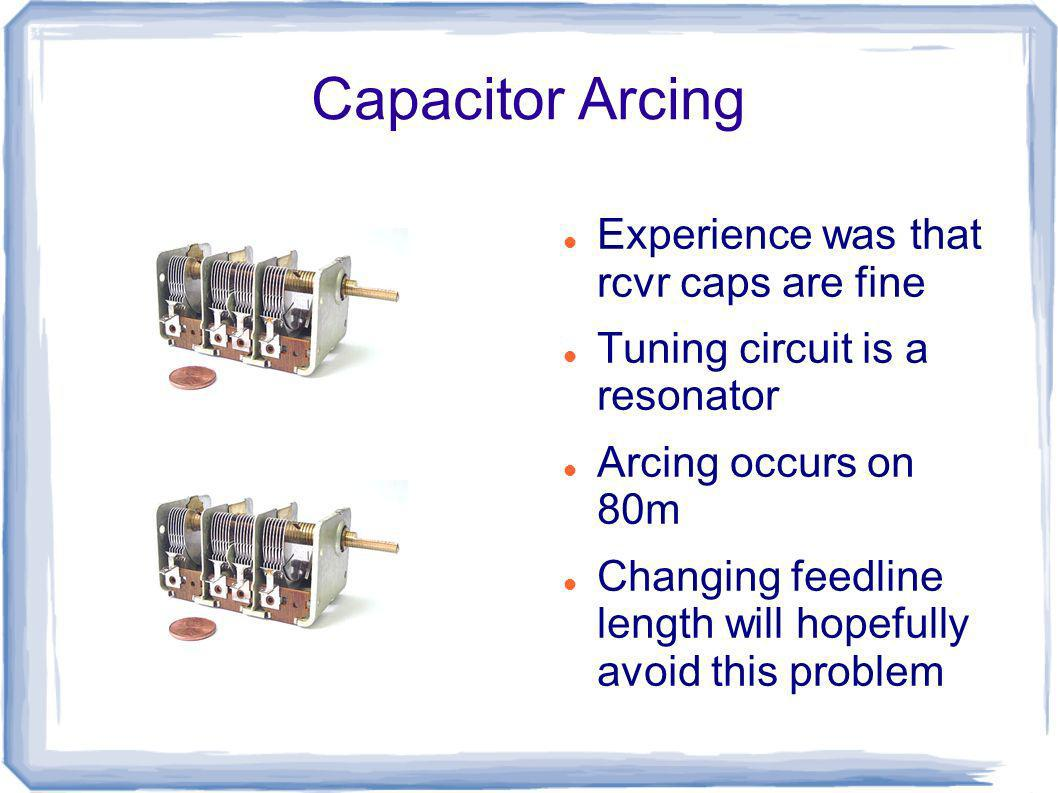 Capacitor Arcing Experience was that rcvr caps are fine