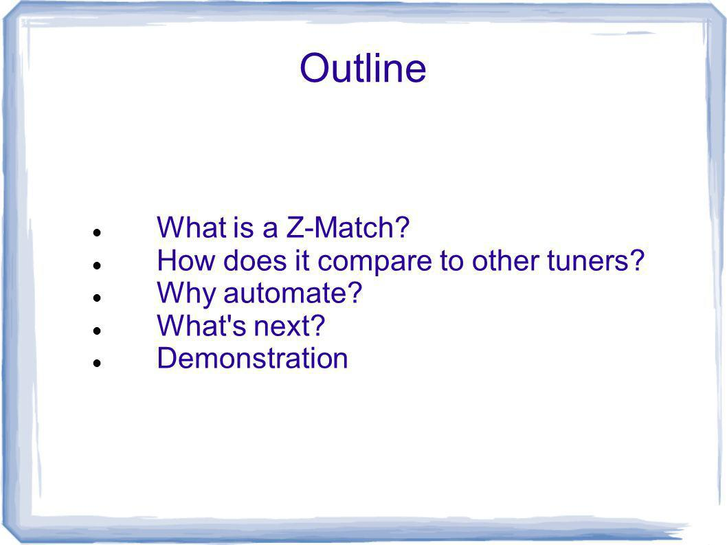 Outline What is a Z-Match How does it compare to other tuners