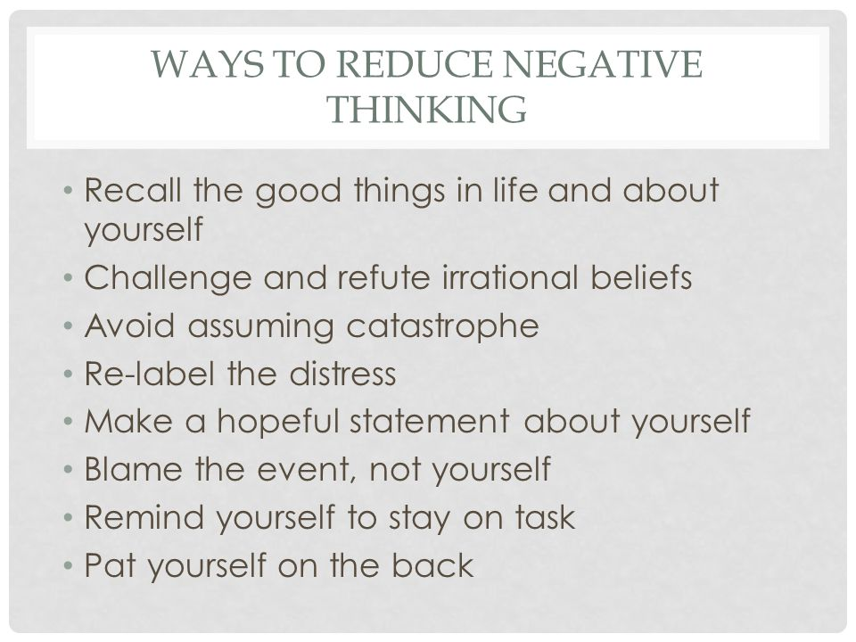 WAYS TO REDUCE NEGATIVE THINKING