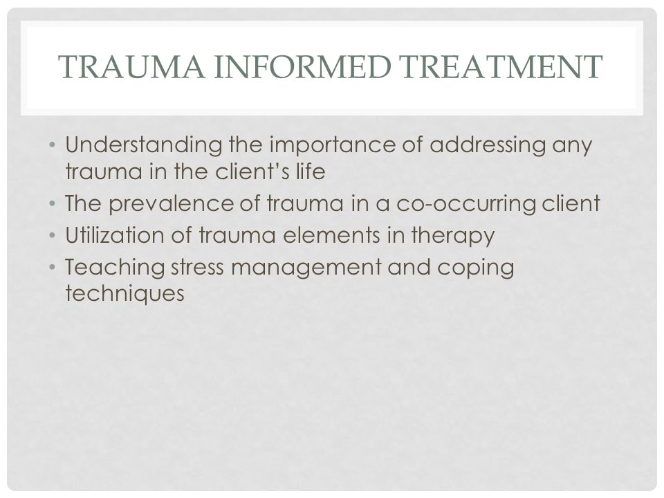 TRAUMA INFORMED TREATMENT