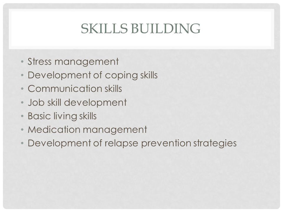 SKILLS BUILDING Stress management Development of coping skills