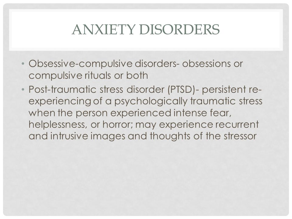 ANXIETY DISORDERS Obsessive-compulsive disorders- obsessions or compulsive rituals or both.