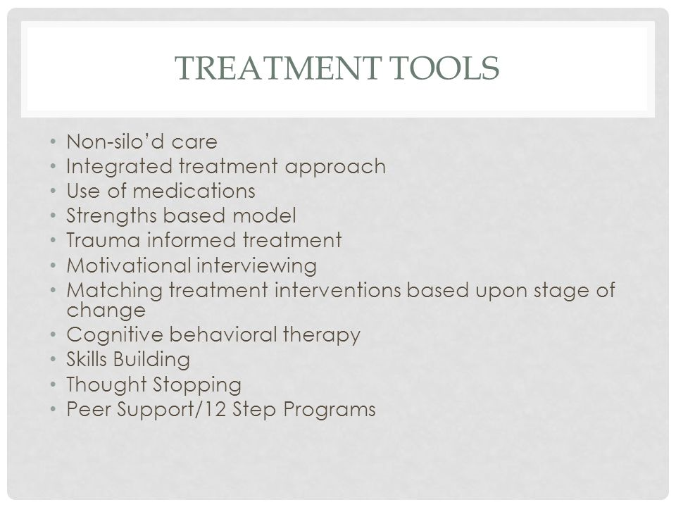 TREATMENT TOOLS Non-silo'd care Integrated treatment approach