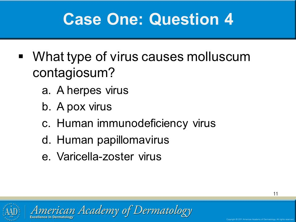 Case One: Question 4 What type of virus causes molluscum contagiosum