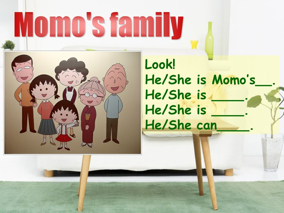 Momo s family Look! He/She is Momo's__. He/She is ____.