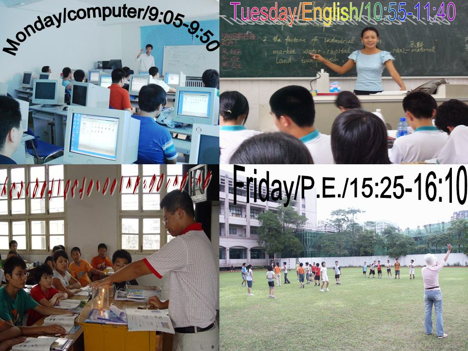Tuesday/English/10:55-11:40 Monday/computer/9:05-9:50.