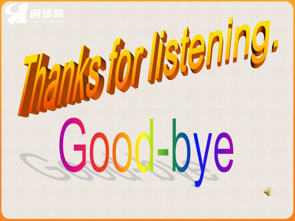 Thanks for listening. Good-bye