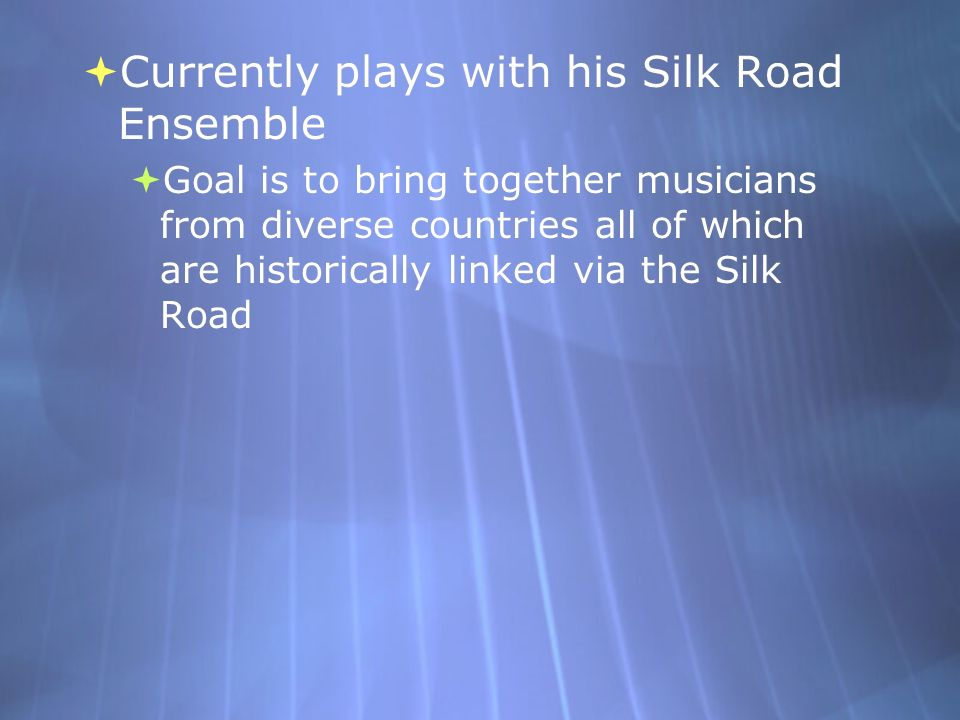 Currently plays with his Silk Road Ensemble