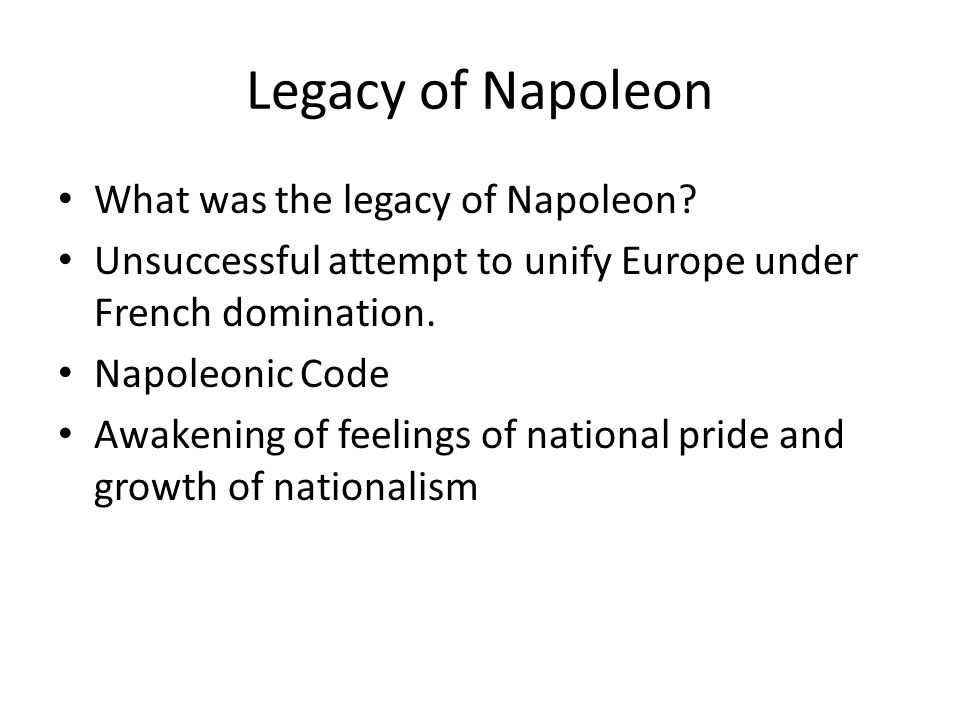Legacy of Napoleon What was the legacy of Napoleon