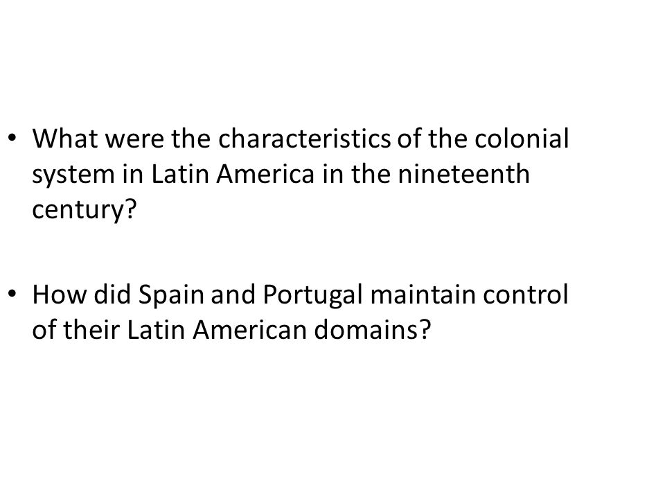 What were the characteristics of the colonial system in Latin America in the nineteenth century