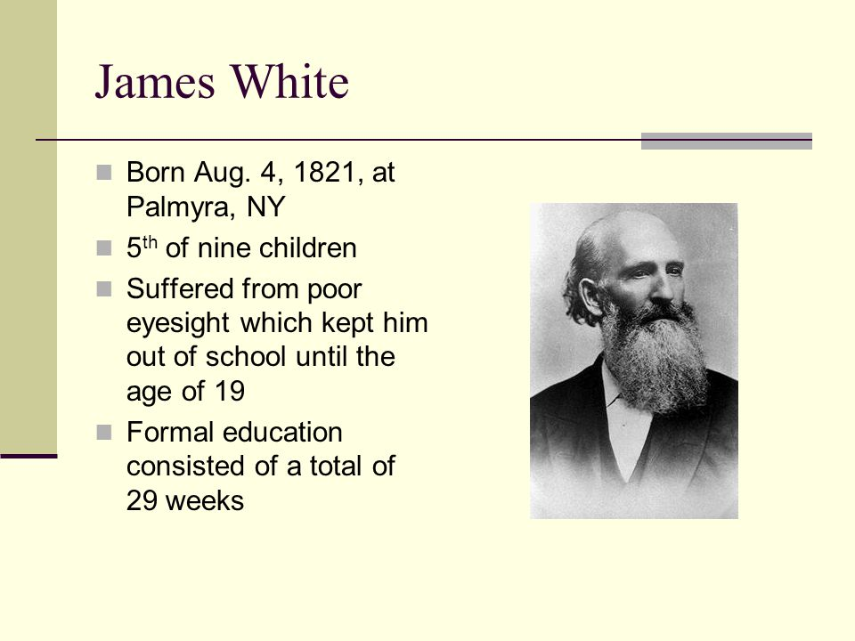 James White Born Aug. 4, 1821, at Palmyra, NY 5th of nine children