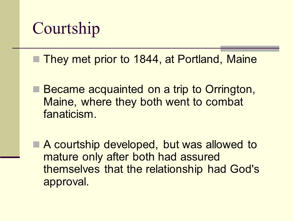 Courtship They met prior to 1844, at Portland, Maine