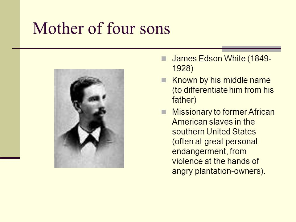 Mother of four sons James Edson White (1849-1928)