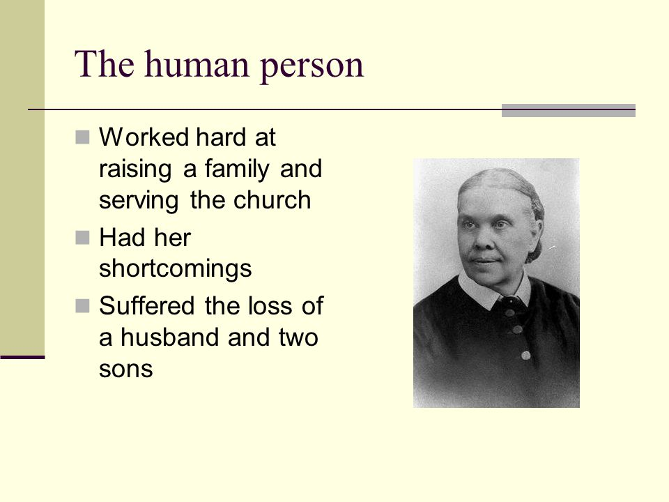 The human person Worked hard at raising a family and serving the church.