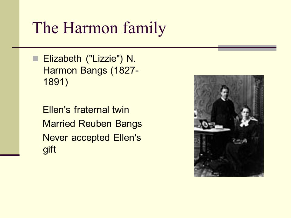 The Harmon family Elizabeth ( Lizzie ) N. Harmon Bangs (1827-1891)