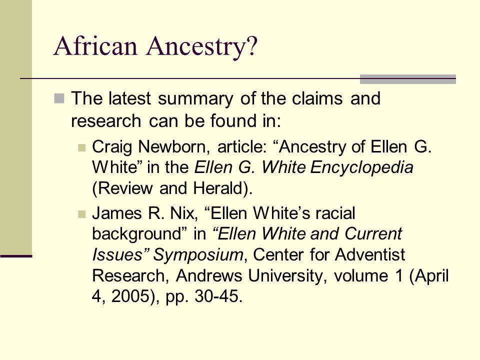 African Ancestry The latest summary of the claims and research can be found in: