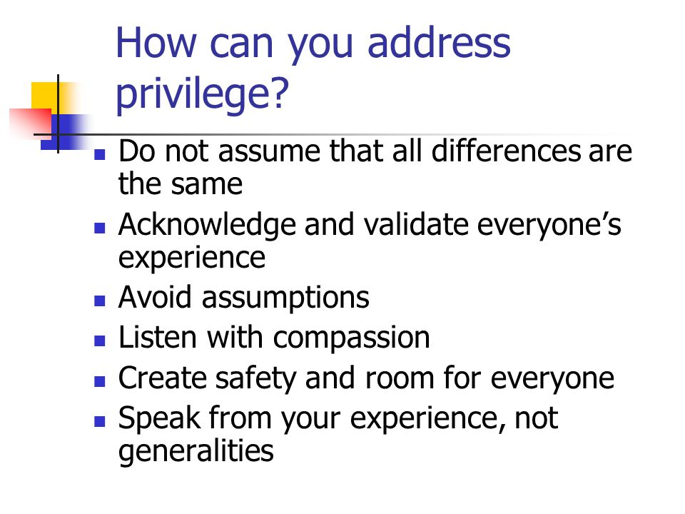 How can you address privilege