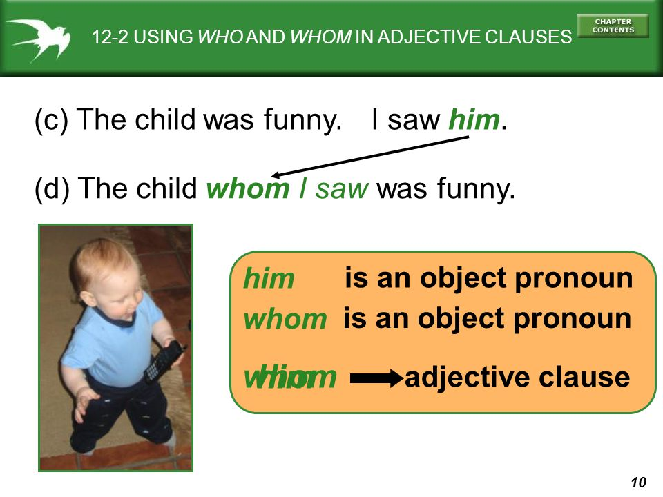 whom him (c) The child was funny. I saw him. (d) The child was funny.