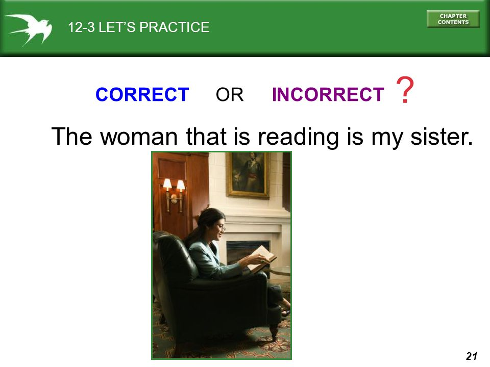 The woman that is reading is my sister. CORRECT OR INCORRECT