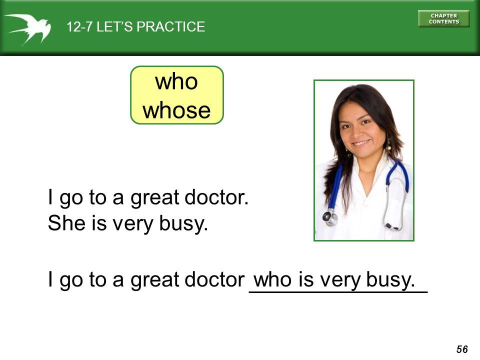 who whose I go to a great doctor. She is very busy.
