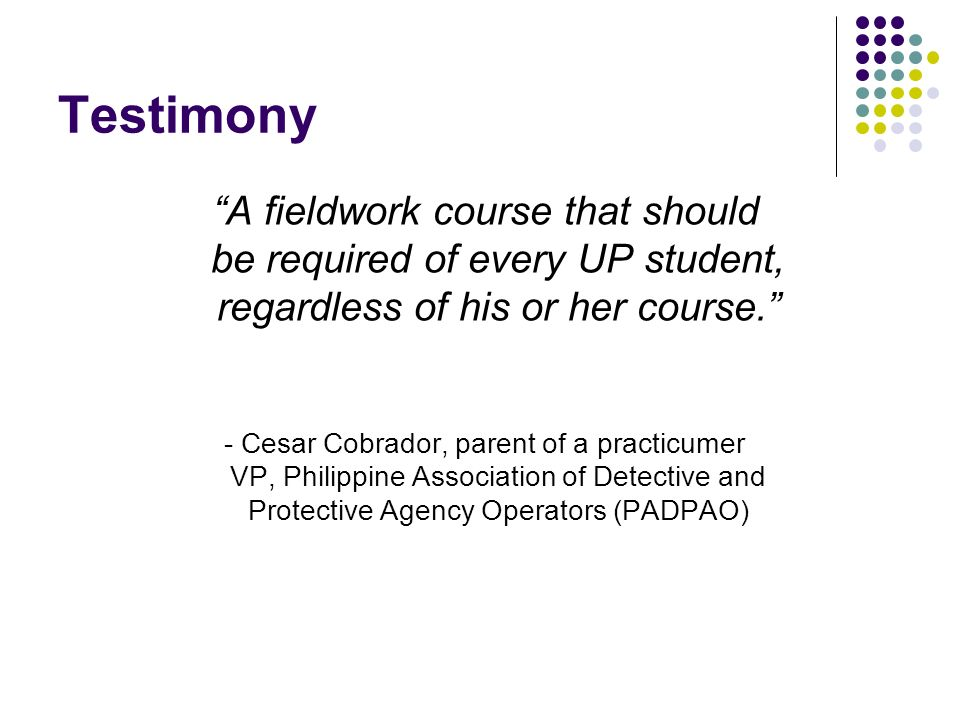 Testimony A fieldwork course that should be required of every UP student, regardless of his or her course.