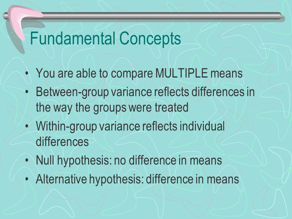 Fundamental Concepts You are able to compare MULTIPLE means