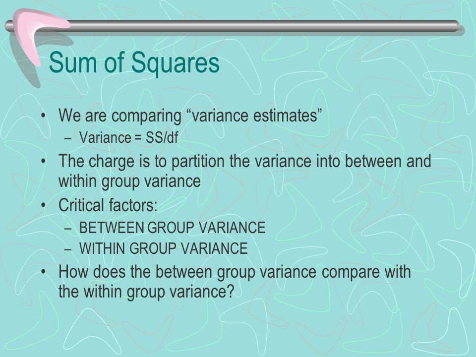 Sum of Squares We are comparing variance estimates