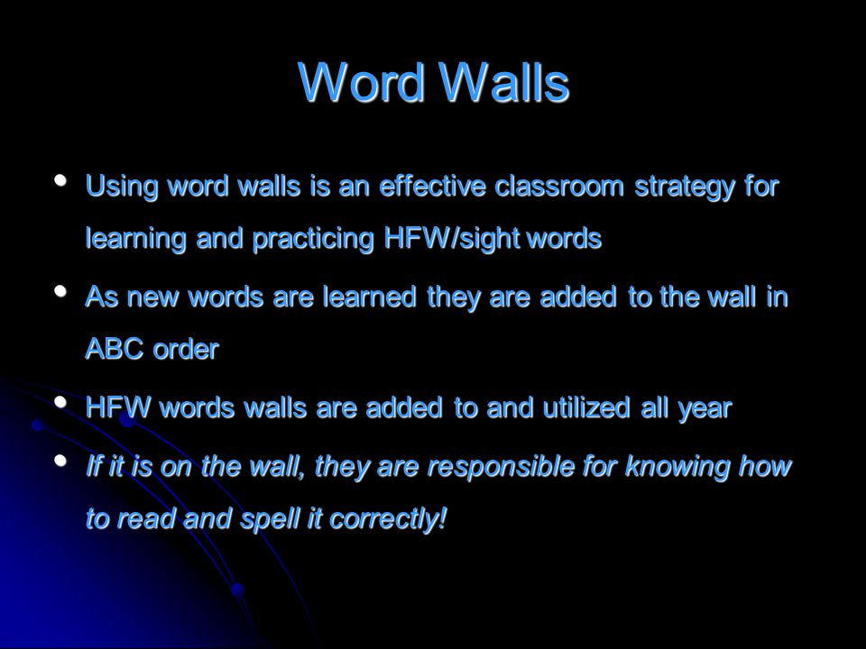 Word Walls Using word walls is an effective classroom strategy for learning and practicing HFW/sight words.