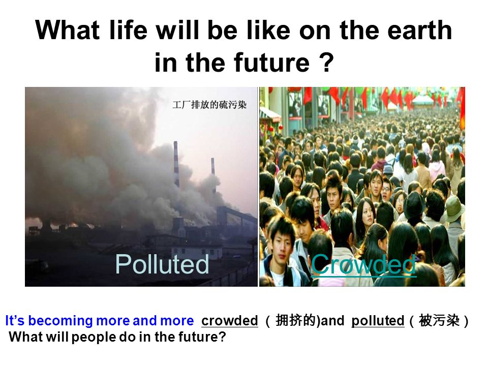 What life will be like on the earth in the future